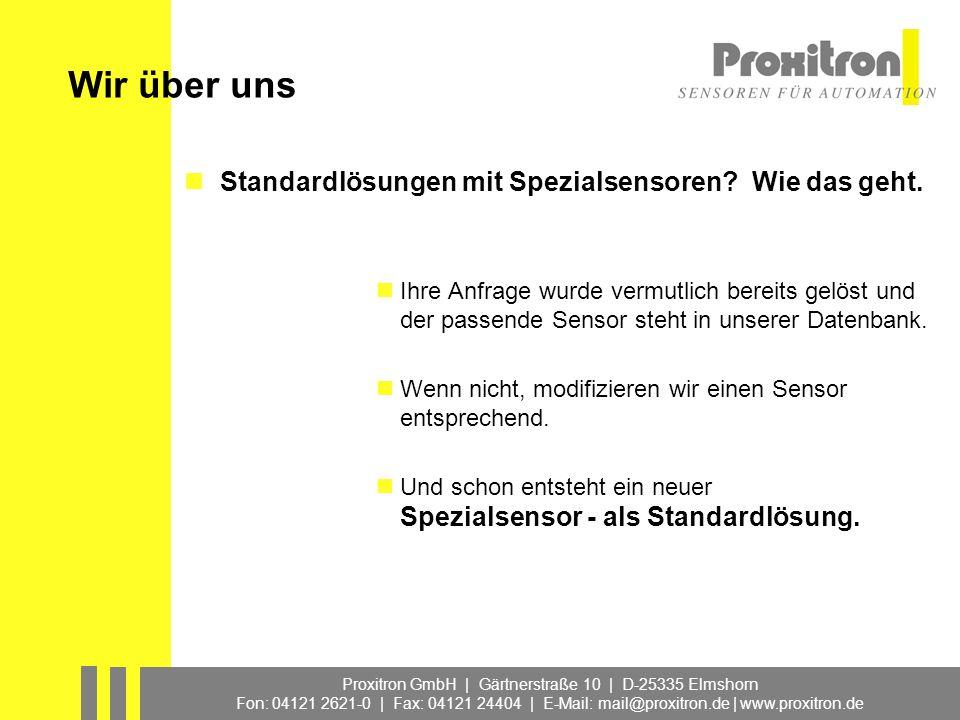 Proxitron GmbH | Gärtnerstraße 10 | D-25335 Elmshorn Fon: 04121 2621-0 | Fax: 04121 24404 | E-Mail: mail@proxitron.de | www.proxitron.de Technik im Dialog Proxitron-Produkte verfügen gegenüber Serienfabrikaten oft über ergänzende Merkmale.