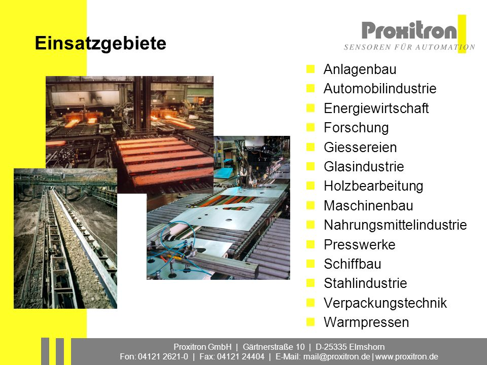 Proxitron GmbH | Gärtnerstraße 10 | D-25335 Elmshorn Fon: 04121 2621-0 | Fax: 04121 24404 | E-Mail: mail@proxitron.de | www.proxitron.de Einsatzgebiet
