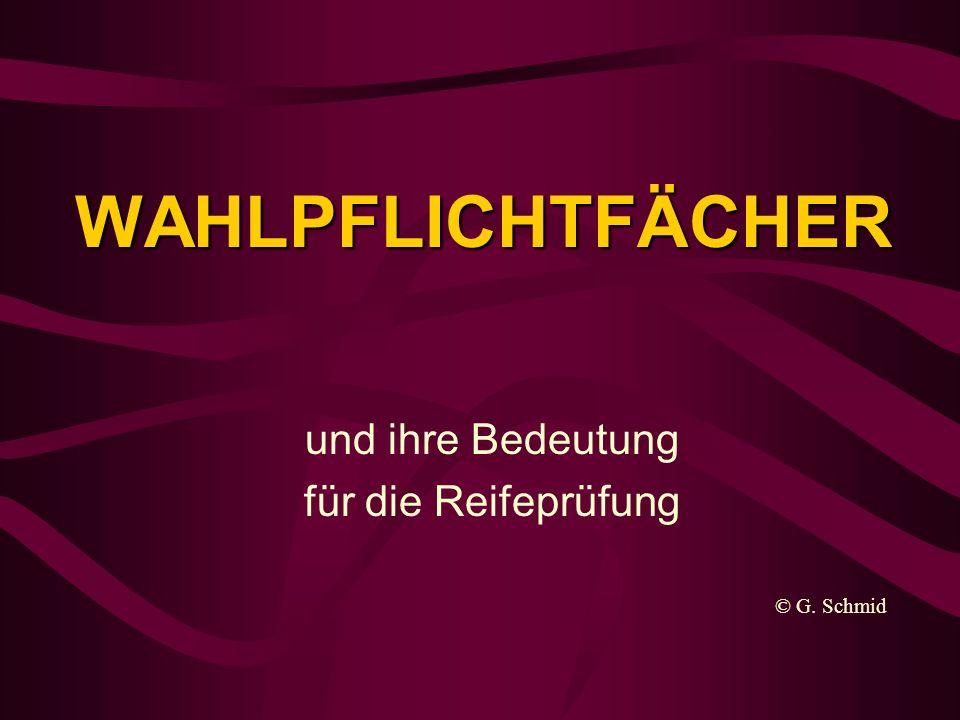 WAHLPFLICHTFÄCHER und ihre Bedeutung für die Reifeprüfung © G. Schmid