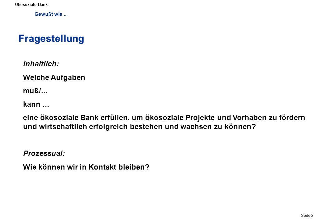 Gewußt wie... Ökosoziale Bank Seite 2 Fragestellung Inhaltlich: Welche Aufgaben muß/...