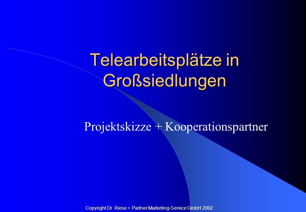 Telearbeitsplätze in Großsiedlungen Projektskizze + Kooperationspartner Copyright Dr.