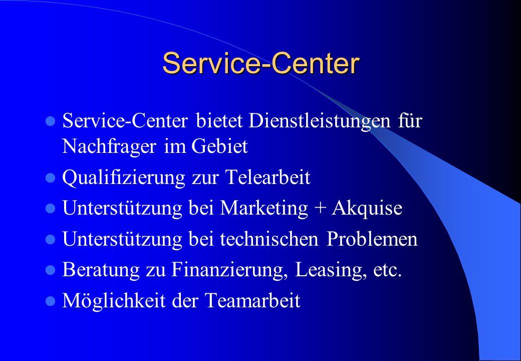 Service-Center Service-Center bietet Dienstleistungen für Nachfrager im Gebiet Qualifizierung zur Telearbeit Unterstützung bei Marketing + Akquise Unterstützung bei technischen Problemen Beratung zu Finanzierung, Leasing, etc.
