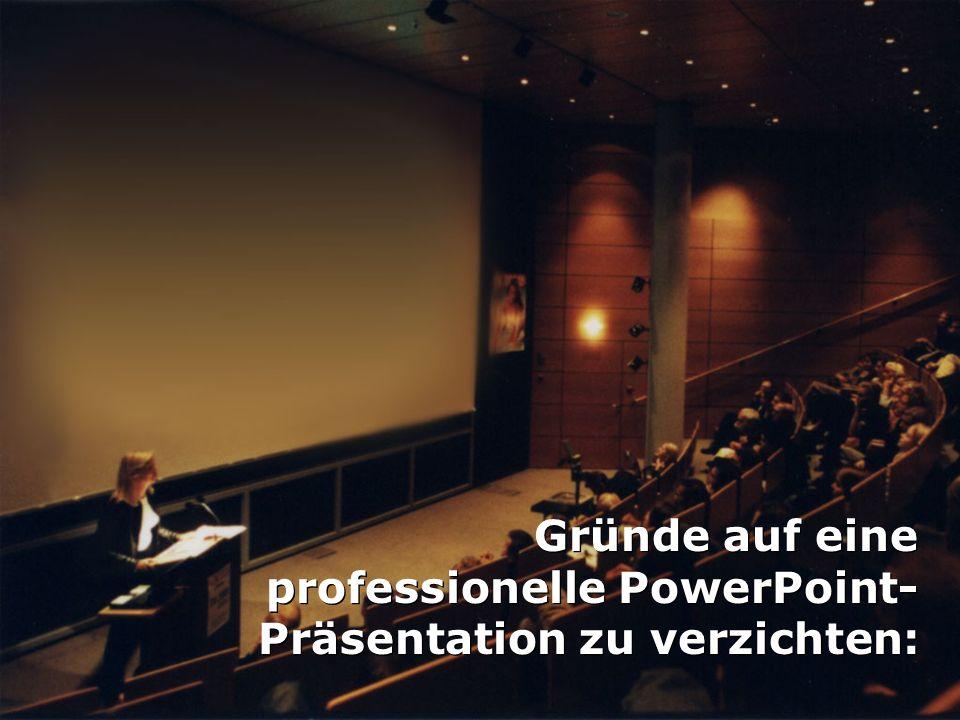 Gründe auf eine professionelle PowerPoint- Präsentation zu verzichten: