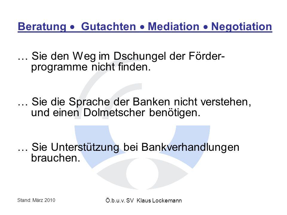 Stand: März 2010 Ö.b.u.v.SV Klaus Lockemann Beratung Gutachten Mediation Negotiation ….