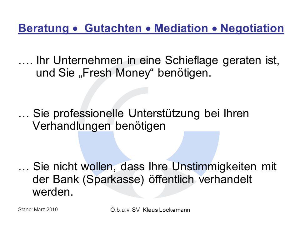Stand: März 2010 Ö.b.u.v. SV Klaus Lockemann Beratung Gutachten Mediation Negotiation ….