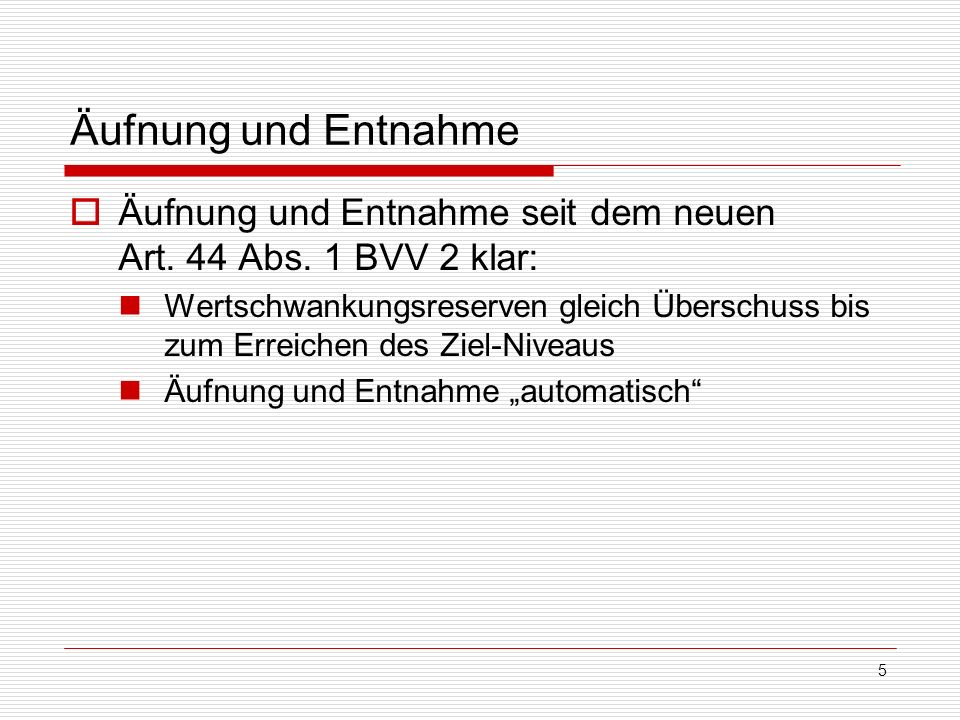5 Äufnung und Entnahme Äufnung und Entnahme seit dem neuen Art. 44 Abs. 1 BVV 2 klar: Wertschwankungsreserven gleich Überschuss bis zum Erreichen des