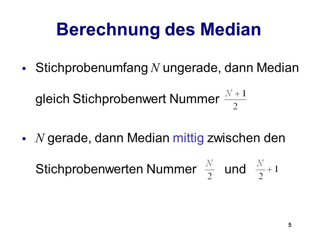 5 Berechnung des Median Stichprobenumfang N ungerade, dann Median gleich Stichprobenwert Nummer N gerade, dann Median mittig zwischen den Stichprobenw