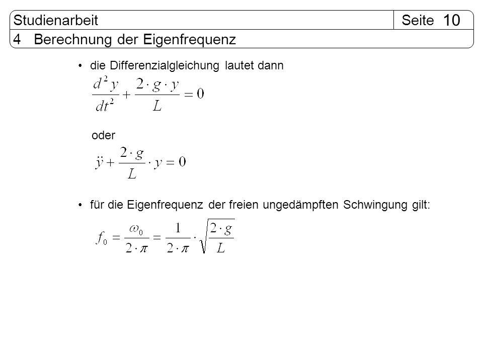 SeiteStudienarbeit 10 4 Berechnung der Eigenfrequenz die Differenzialgleichung lautet dann oder für die Eigenfrequenz der freien ungedämpften Schwingu