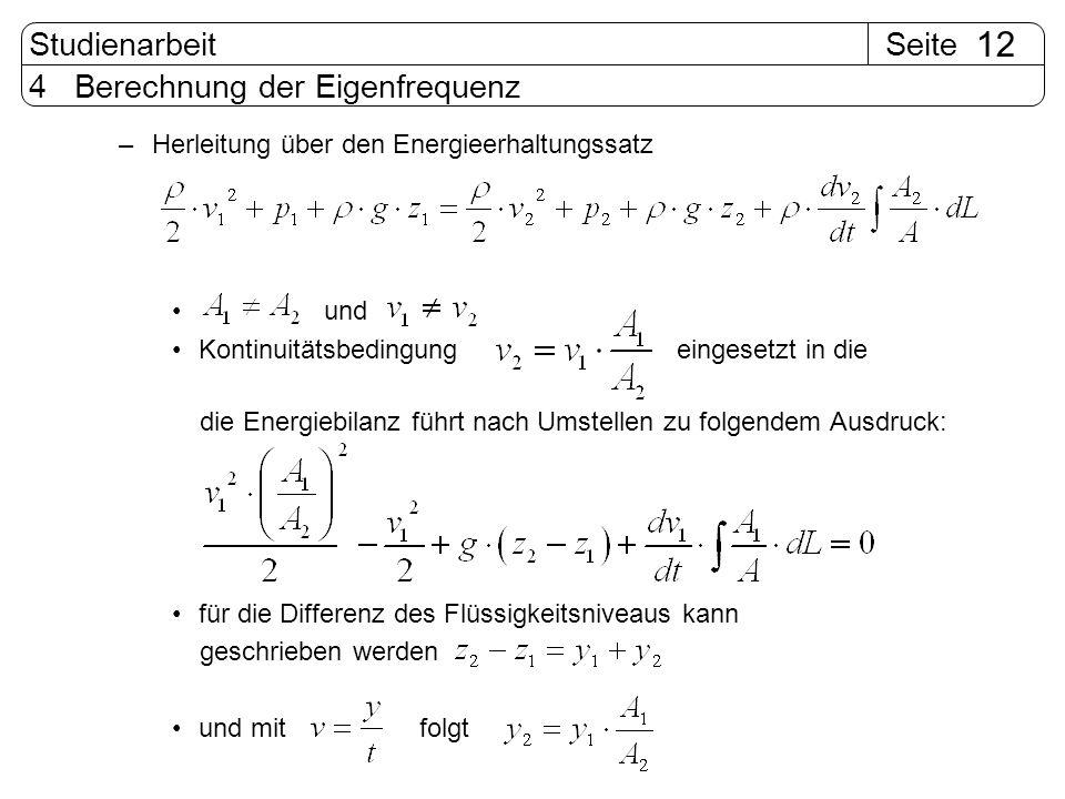 SeiteStudienarbeit 12 4 Berechnung der Eigenfrequenz –Herleitung über den Energieerhaltungssatz und Kontinuitätsbedingung eingesetzt in die die Energi