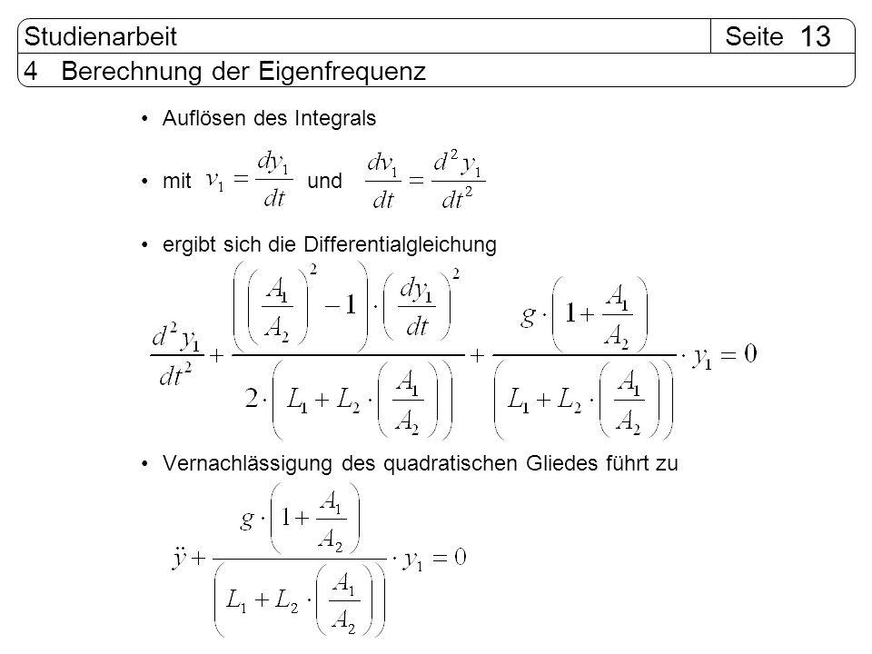 SeiteStudienarbeit 13 4 Berechnung der Eigenfrequenz Auflösen des Integrals mit und ergibt sich die Differentialgleichung Vernachlässigung des quadrat