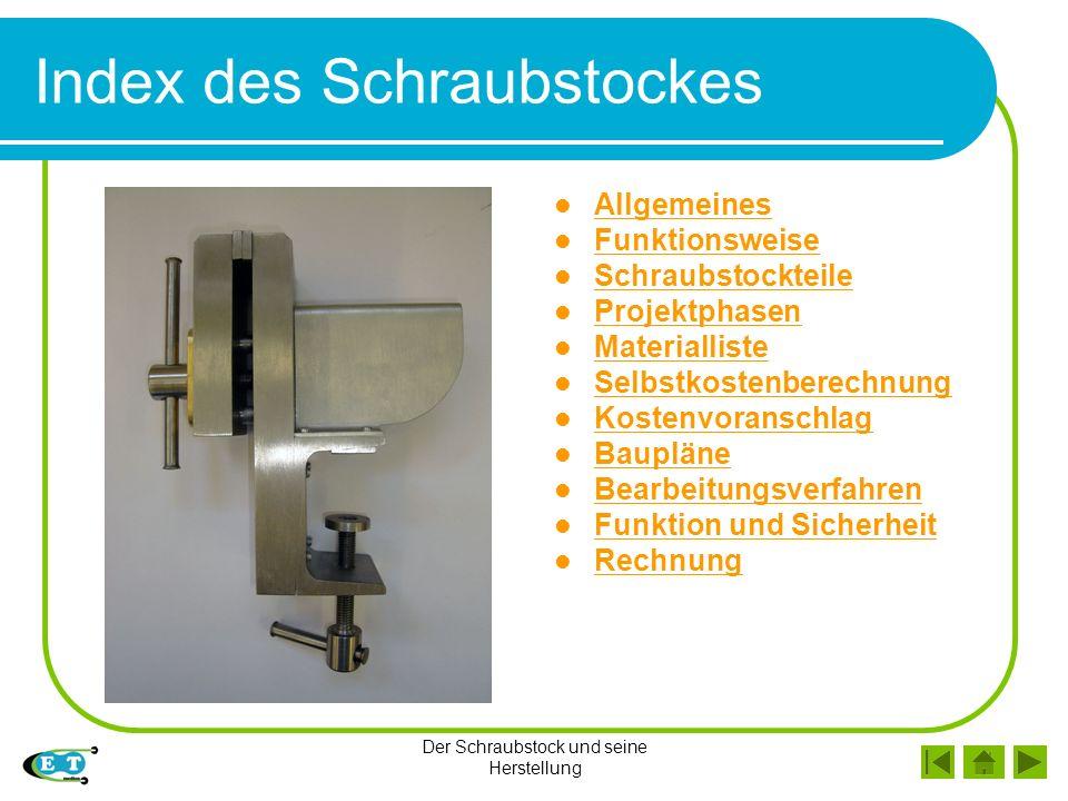 Der Schraubstock und seine Herstellung Index des Schraubstockes Allgemeines Funktionsweise Schraubstockteile Projektphasen Materialliste Selbstkostenb