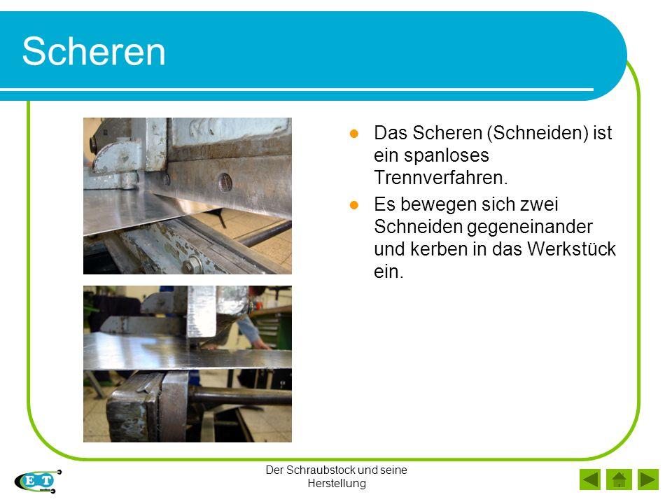 Der Schraubstock und seine Herstellung Scheren Das Scheren (Schneiden) ist ein spanloses Trennverfahren.