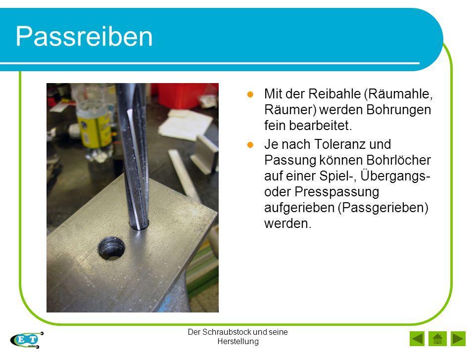 Der Schraubstock und seine Herstellung Passreiben Mit der Reibahle (Räumahle, Räumer) werden Bohrungen fein bearbeitet.