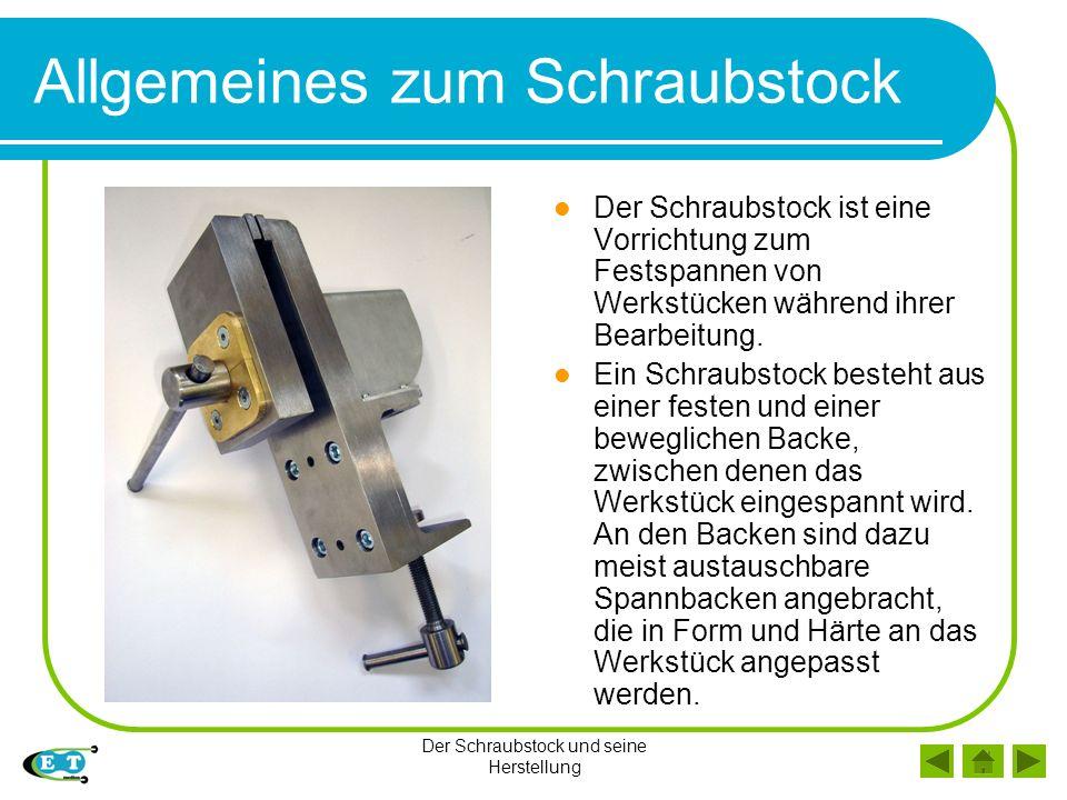 Der Schraubstock und seine Herstellung Allgemeines zum Schraubstock Der Schraubstock ist eine Vorrichtung zum Festspannen von Werkstücken während ihrer Bearbeitung.