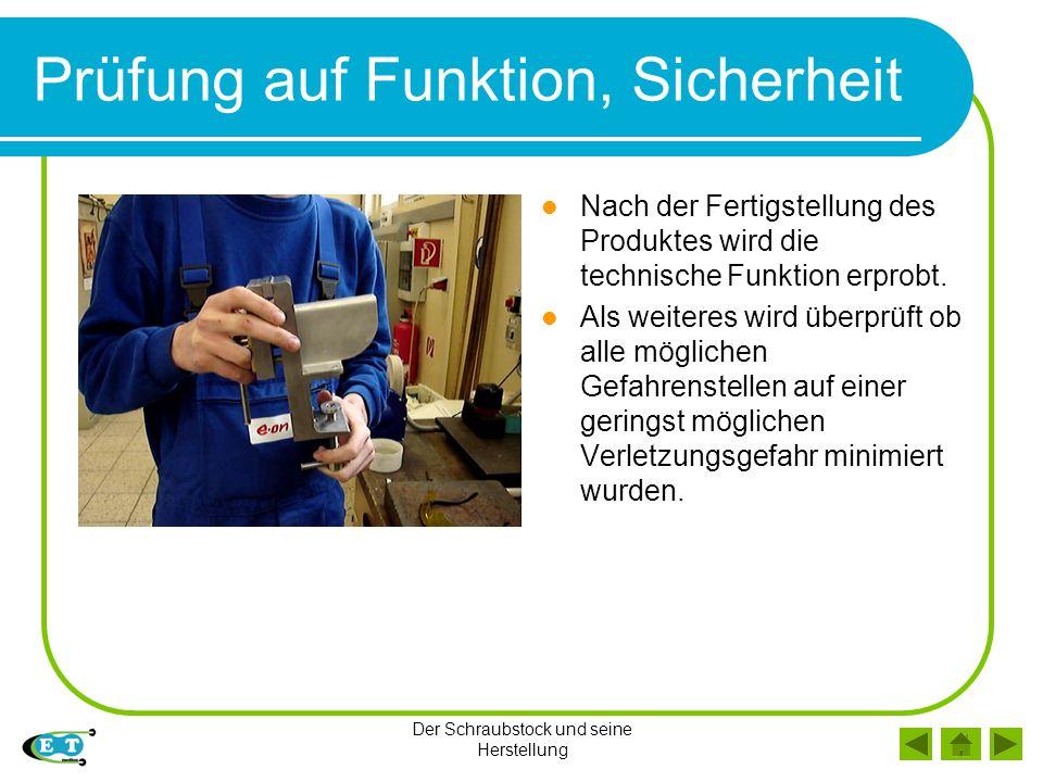 Der Schraubstock und seine Herstellung Prüfung auf Funktion, Sicherheit Nach der Fertigstellung des Produktes wird die technische Funktion erprobt. Al