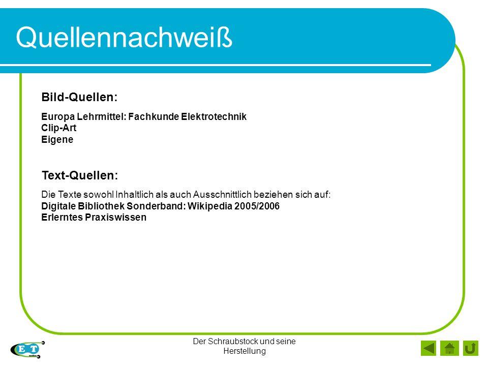 Der Schraubstock und seine Herstellung Quellennachweiß Bild-Quellen: Europa Lehrmittel: Fachkunde Elektrotechnik Clip-Art Eigene Text-Quellen: Die Tex