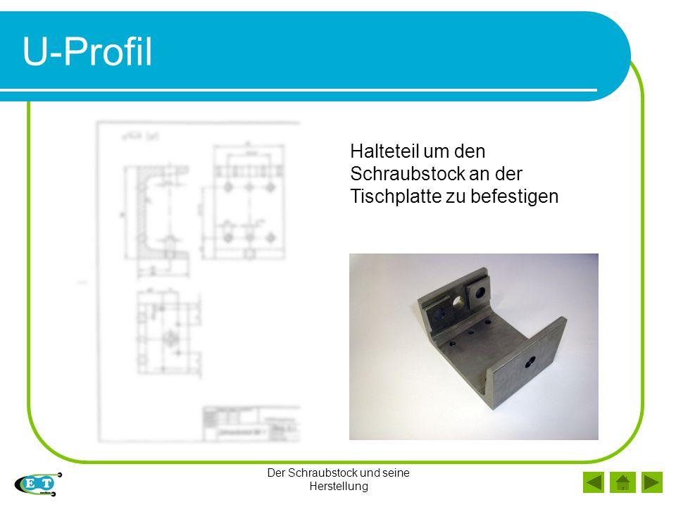 Der Schraubstock und seine Herstellung U-Profil Halteteil um den Schraubstock an der Tischplatte zu befestigen