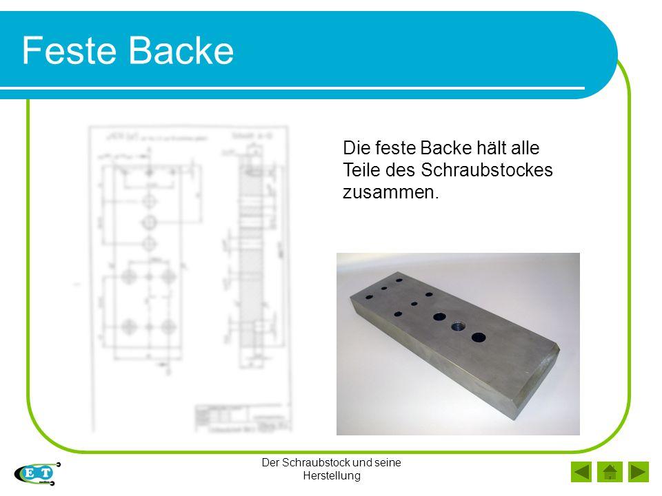 Der Schraubstock und seine Herstellung Feste Backe Die feste Backe hält alle Teile des Schraubstockes zusammen.