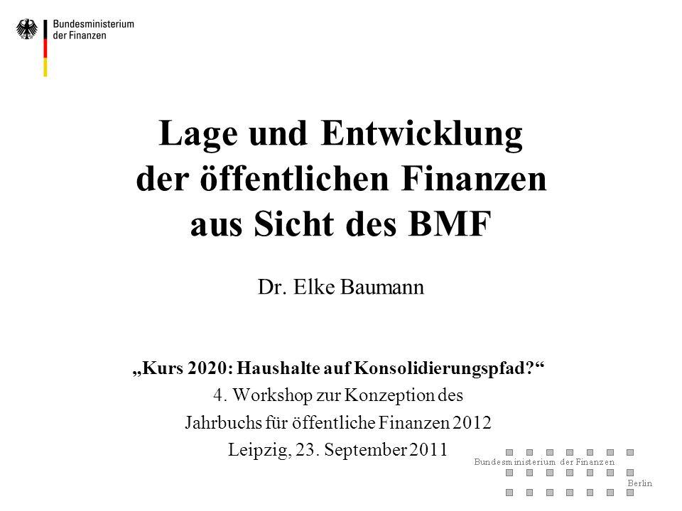 Lage und Entwicklung der öffentlichen Finanzen aus Sicht des BMF Dr. Elke Baumann Kurs 2020: Haushalte auf Konsolidierungspfad? 4. Workshop zur Konzep