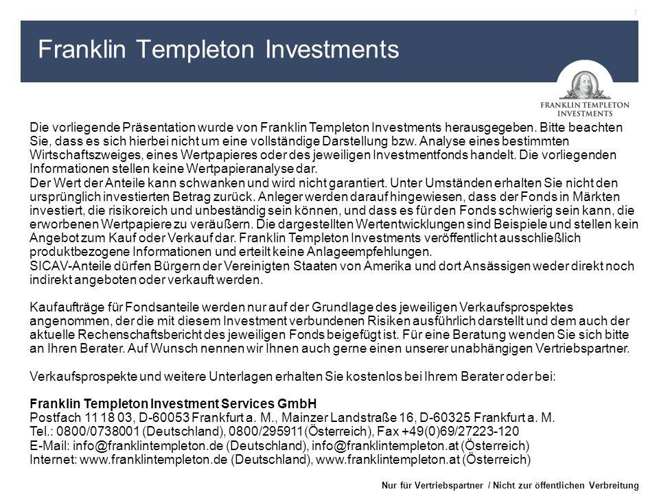 7 Nur für Vertriebspartner / Nicht zur öffentlichen Verbreitung Franklin Templeton Investments Die vorliegende Präsentation wurde von Franklin Templet