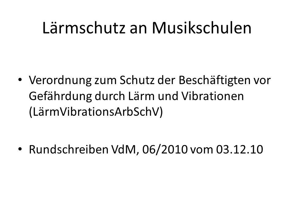 Lärmschutz an Musikschulen Verordnung zum Schutz der Beschäftigten vor Gefährdung durch Lärm und Vibrationen (LärmVibrationsArbSchV) Rundschreiben VdM