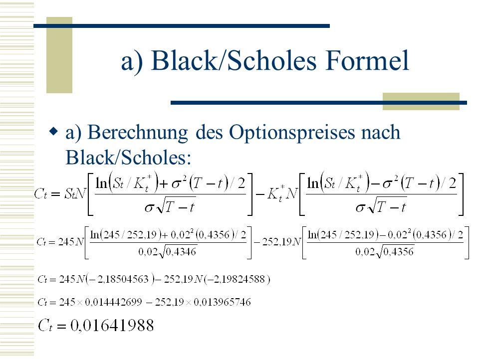 a) Black/Scholes Formel a) Berechnung des Optionspreises nach Black/Scholes: