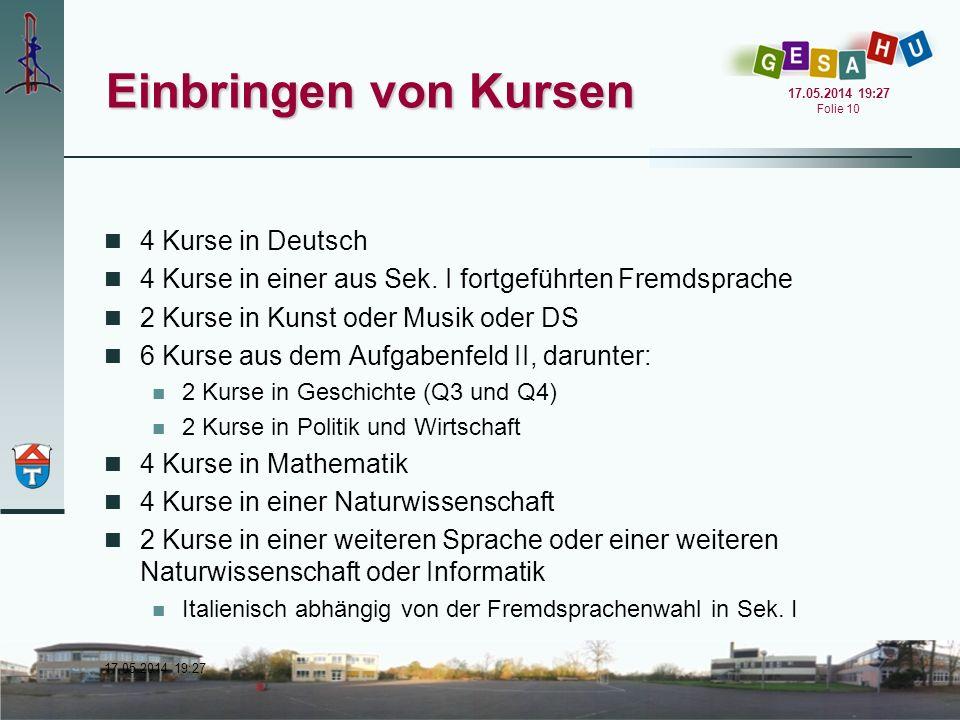 17.05.2014 19:28 17.05.2014 19:28 Folie 10 Einbringen von Kursen 4 Kurse in Deutsch 4 Kurse in einer aus Sek. I fortgeführten Fremdsprache 2 Kurse in