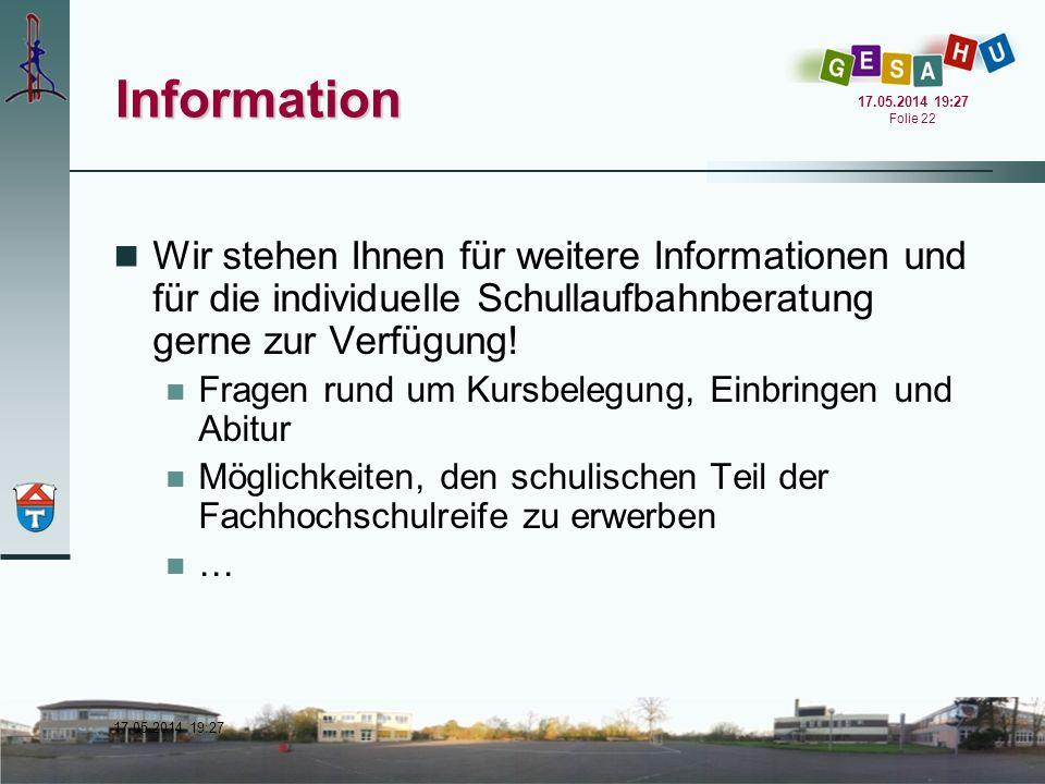 17.05.2014 19:28 17.05.2014 19:28 Folie 22 Information Wir stehen Ihnen für weitere Informationen und für die individuelle Schullaufbahnberatung gerne