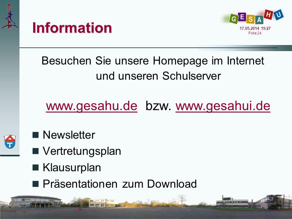 17.05.2014 19:28 17.05.2014 19:28 Folie 24 Information Besuchen Sie unsere Homepage im Internet und unseren Schulserver www.gesahu.dewww.gesahu.de bzw