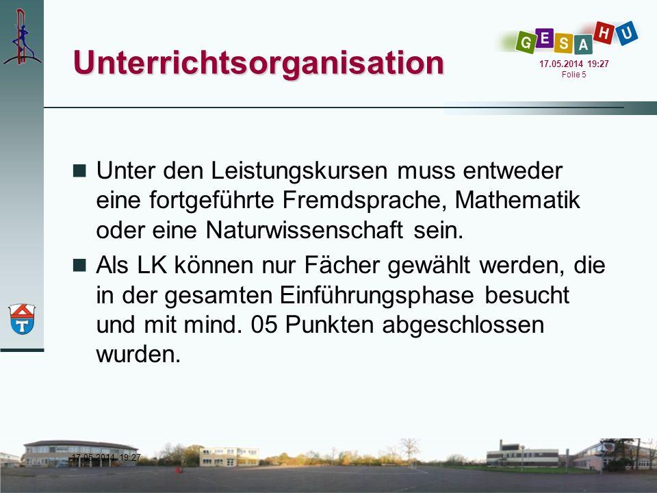 17.05.2014 19:28 17.05.2014 19:28 Folie 6 Unterrichtsorganisation Die Grundkurse werden in der Regel dreistündig unterrichtet.