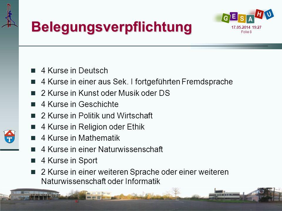 17.05.2014 19:28 17.05.2014 19:28 Folie 8 Belegungsverpflichtung 4 Kurse in Deutsch 4 Kurse in einer aus Sek. I fortgeführten Fremdsprache 2 Kurse in
