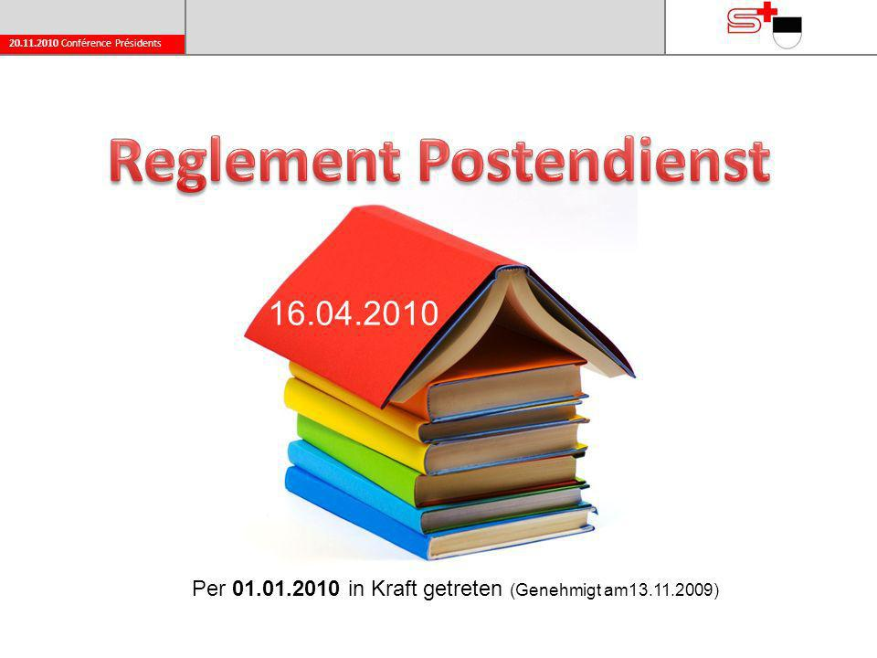 20.11.2010 Conférence Présidents 16.04.2010 Per 01.01.2010 in Kraft getreten (Genehmigt am13.11.2009)