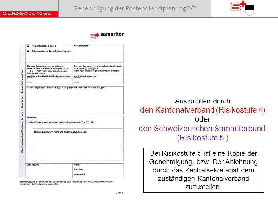 20.11.2010 Conférence Présidents Genehmigung der Postendienstplanung 2/2 Auszufüllen durch den Kantonalverband (Risikostufe 4) oder den Schweizerischen Samariterbund (Risikostufe 5 ) Bei Risikostufe 5 ist eine Kopie der Genehmigung, bzw.