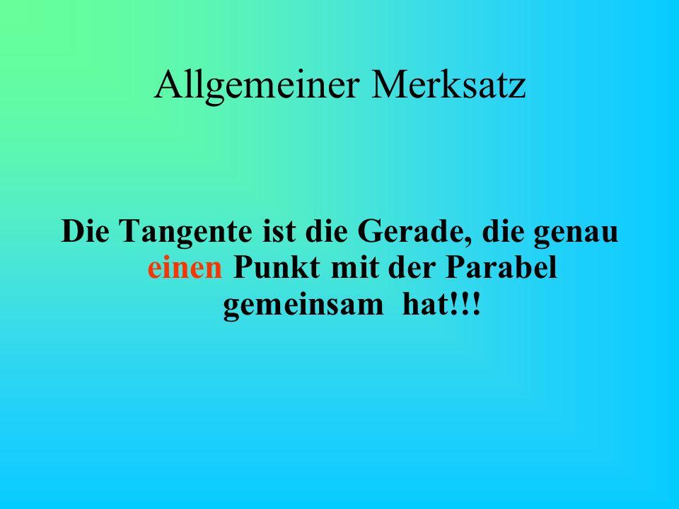Allgemeiner Merksatz Die Tangente ist die Gerade, die genau einen Punkt mit der Parabel gemeinsam hat!!!