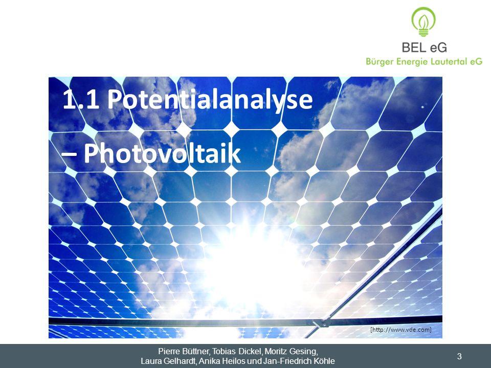 1.1 Potentialanalyse – Photovoltaik Pierre Büttner, Tobias Dickel, Moritz Gesing, Laura Gelhardt, Anika Heilos und Jan-Friedrich Köhle 3 [http://www.v