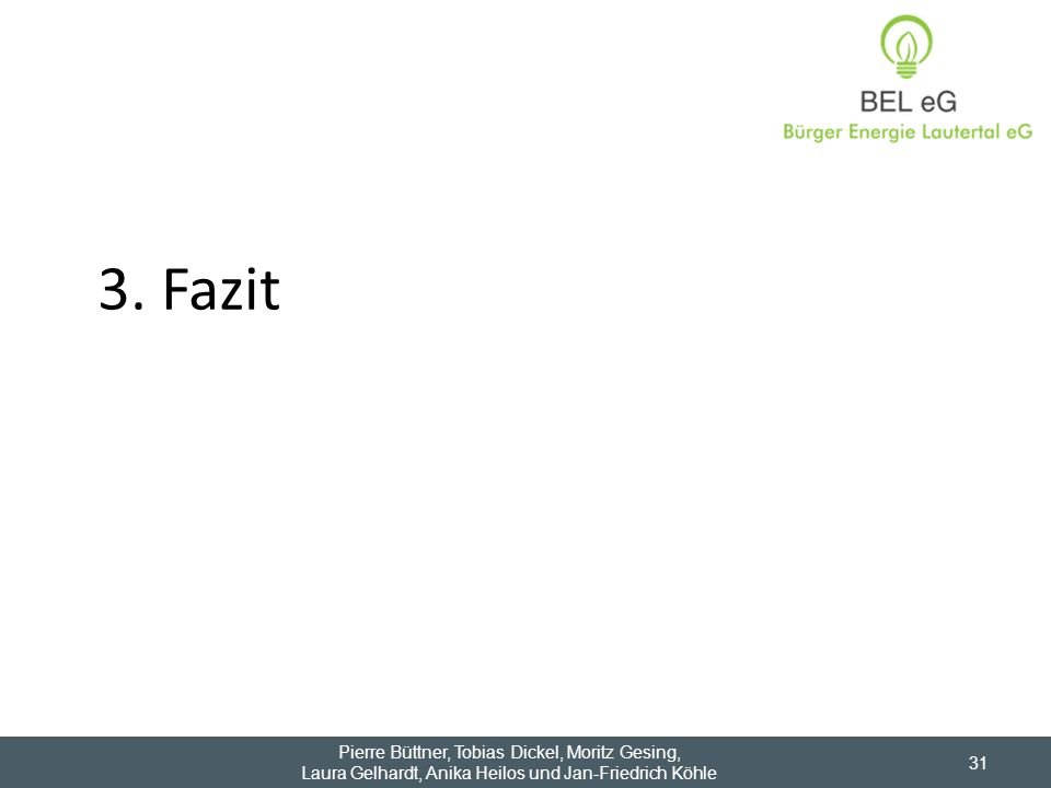 3. Fazit Pierre Büttner, Tobias Dickel, Moritz Gesing, Laura Gelhardt, Anika Heilos und Jan-Friedrich Köhle 31