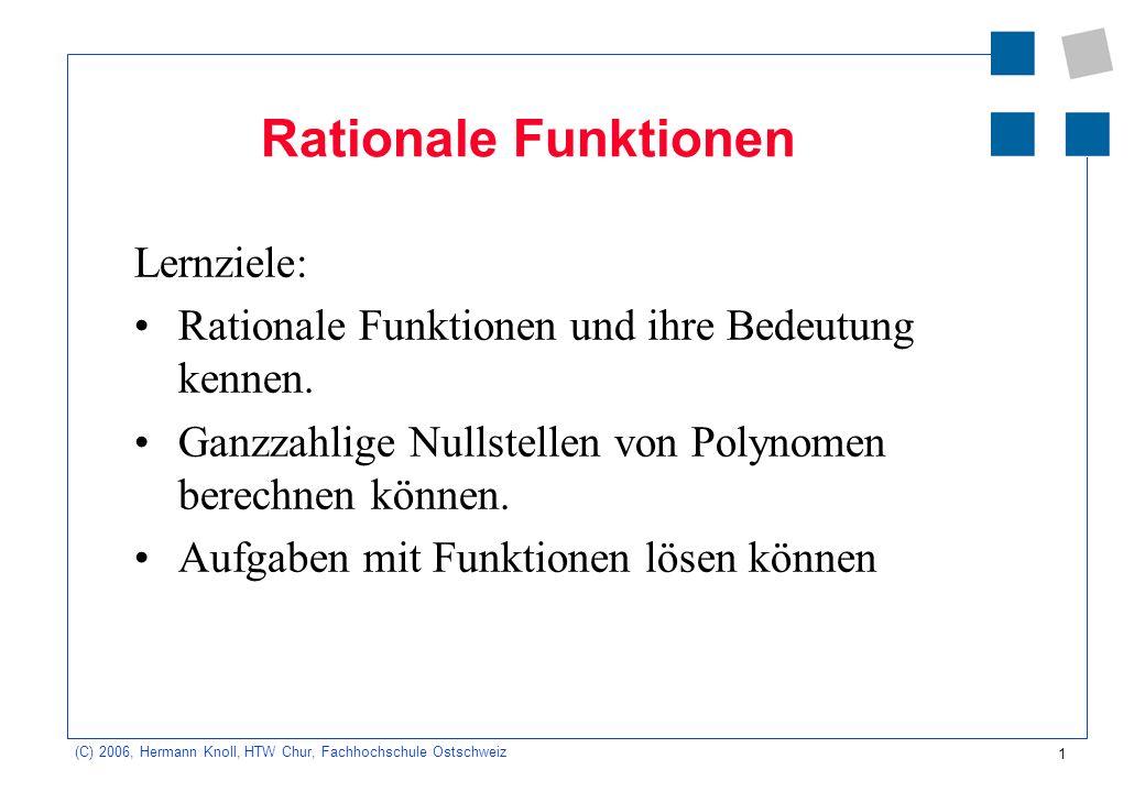 1 (C) 2006, Hermann Knoll, HTW Chur, Fachhochschule Ostschweiz Rationale Funktionen Lernziele: Rationale Funktionen und ihre Bedeutung kennen. Ganzzah