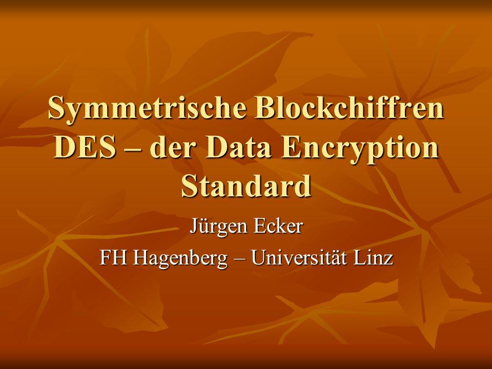 Symmetrische Blockchiffren DES – der Data Encryption Standard Jürgen Ecker FH Hagenberg – Universität Linz