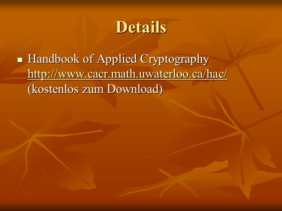 Details Handbook of Applied Cryptography http://www.cacr.math.uwaterloo.ca/hac/ (kostenlos zum Download) Handbook of Applied Cryptography http://www.c