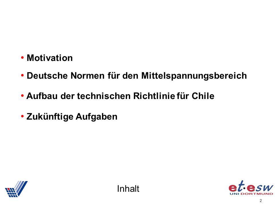 2 Inhalt Motivation Deutsche Normen für den Mittelspannungsbereich Aufbau der technischen Richtlinie für Chile Zukünftige Aufgaben