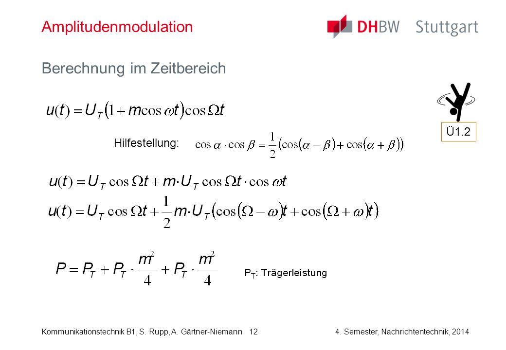 Kommunikationstechnik B1, S. Rupp, A. Gärtner-Niemann4. Semester, Nachrichtentechnik, 2014 12 Amplitudenmodulation Berechnung im Zeitbereich Ü1.2 Hilf