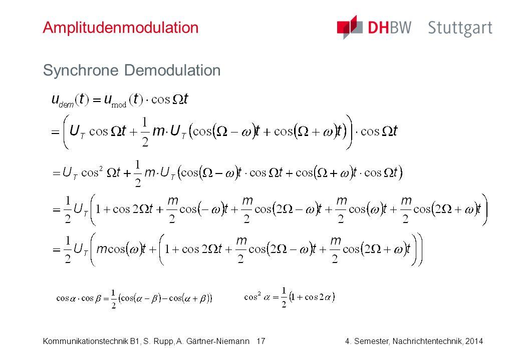 Kommunikationstechnik B1, S. Rupp, A. Gärtner-Niemann4. Semester, Nachrichtentechnik, 2014 17 Amplitudenmodulation Synchrone Demodulation
