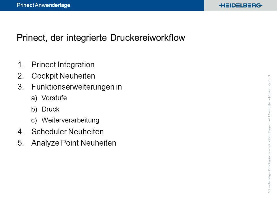 © Heidelberger Druckmaschinen AG Prinect Anwendertage Prinect, der integrierte Druckereiworkflow 1.Prinect Integration 2.Cockpit Neuheiten 3.Funktions