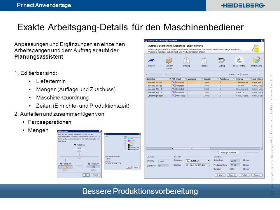 © Heidelberger Druckmaschinen AG Prinect Anwendertage Exakte Arbeitsgang-Details für den Maschinenbediener Anpassungen und Ergänzungen an einzelnen Ar