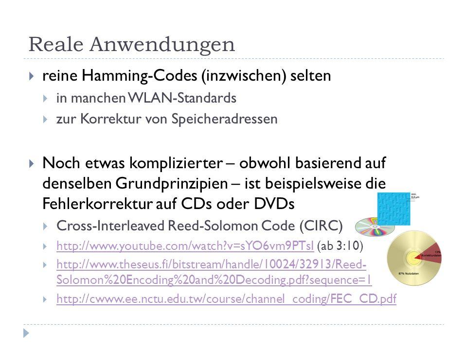 Reale Anwendungen reine Hamming-Codes (inzwischen) selten in manchen WLAN-Standards zur Korrektur von Speicheradressen Noch etwas komplizierter – obwo