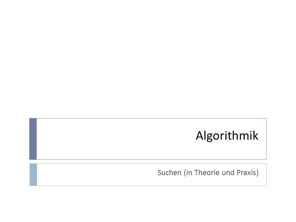 Algorithmik Suchen (in Theorie und Praxis)