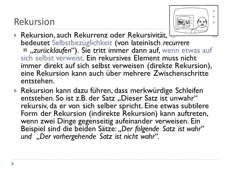 Rekursion Rekursion, auch Rekurrenz oder Rekursivität, bedeutet Selbstbezüglichkeit (von lateinisch recurrere = zurücklaufen).