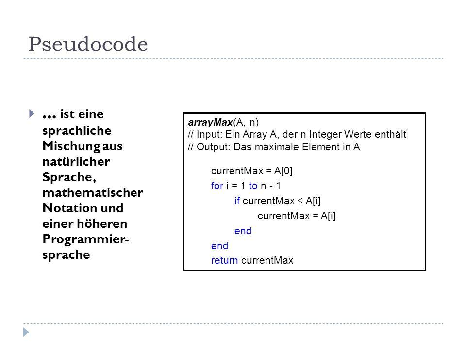Pseudocode... ist eine sprachliche Mischung aus natürlicher Sprache, mathematischer Notation und einer höheren Programmier- sprache arrayMax(A, n) //