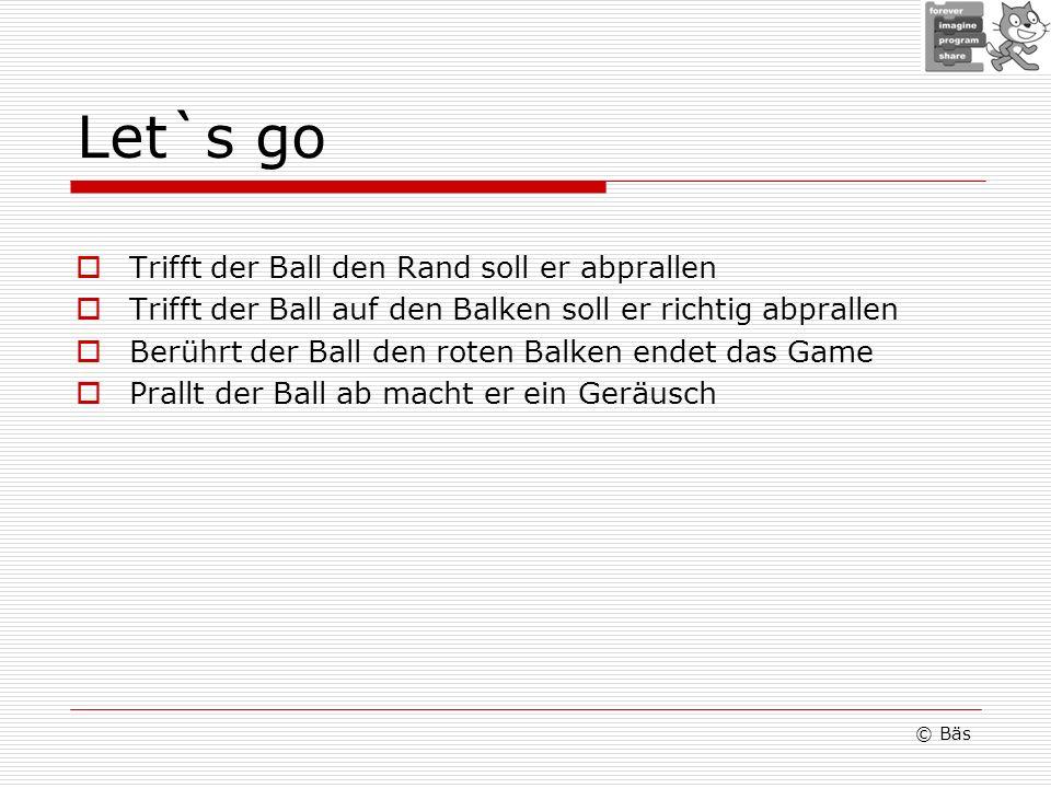 Let`s go Trifft der Ball den Rand soll er abprallen Trifft der Ball auf den Balken soll er richtig abprallen Berührt der Ball den roten Balken endet d