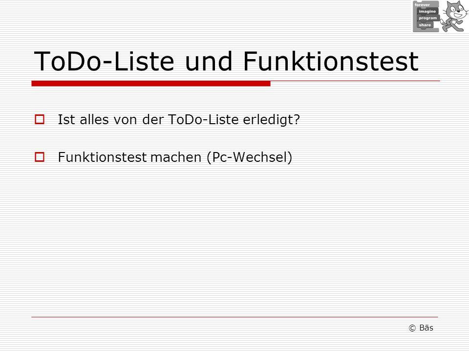 ToDo-Liste und Funktionstest Ist alles von der ToDo-Liste erledigt? Funktionstest machen (Pc-Wechsel) © Bäs